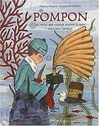 Pompon : Ou celui qui voulait sécher la mer avec une éponge