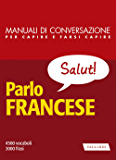 Parlo francese: 4500 vocaboli, 3000 frasi