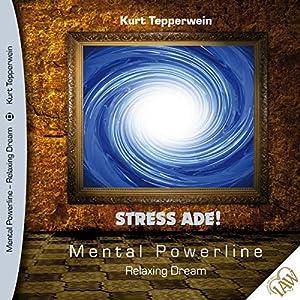 Stress ade! (Mental Powerline - Relaxing Dream) Hörbuch