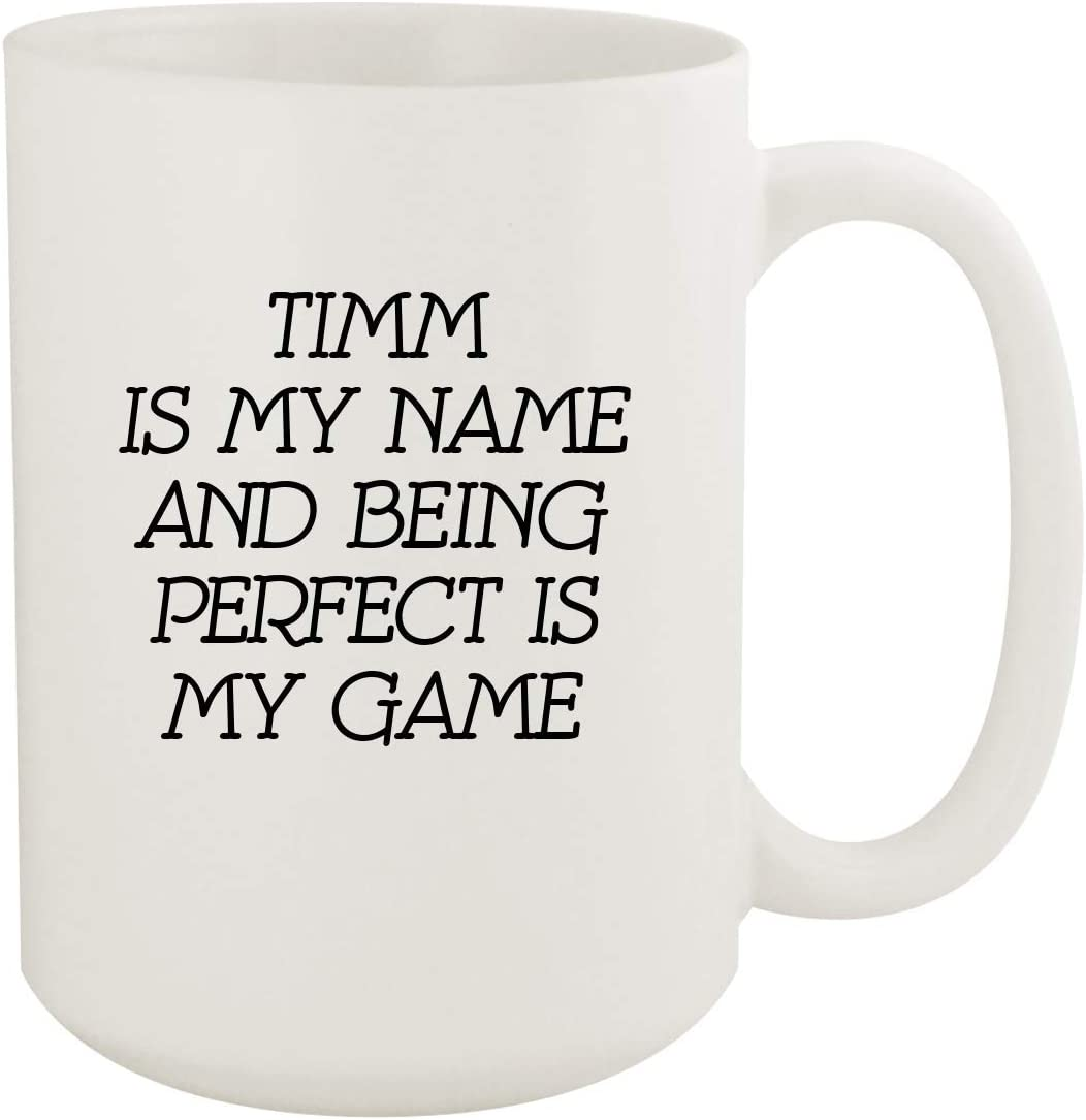 Timm Is My Name And Being Perfect Is My Game - 15oz Coffee Mug, White