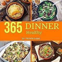 Healthy Dinner 365: Enjoy 365 Days With Amazing Healthy Dinner Recipes In Your Own Healthy Dinner Cookbook! (Keto Dinner Recipes, Simple Vegan Dinner Recipes, Instant Pot Dinner Recipes) [Book 1]