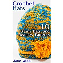 Crochet Hats: 10 Warm Hats and Beanies Patterns: (Crochet Patterns, Crochet Stitches, Crochet Book)