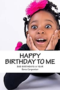 Happy Birthday to Me: 365 Birthdays a Year