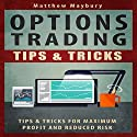 Options Trading: Tips & Tricks for Maximum Profit and Reduced Risk Audiobook by Matthew Maybury Narrated by Mark Shumka