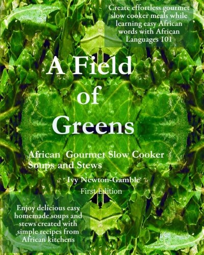 Gourmet Vegetarian Slow Cooker - A Field Of Greens: Gourmet African Slow Cooker Soups And Stews