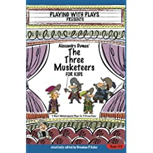 Alexandre Dumas' The Three Musketeers for Kids: 3 Short Melodramatic Plays for 3 Group Sizes (Playing With Plays) (Volume 15)