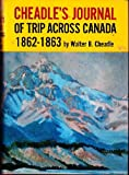 Cheadle's Journal of Trip Across Canada, 1862-1863, Walter Butler Cheadle, 0888300352