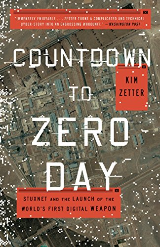 Countdown to Zero Day: Stuxnet and the Launch of the World