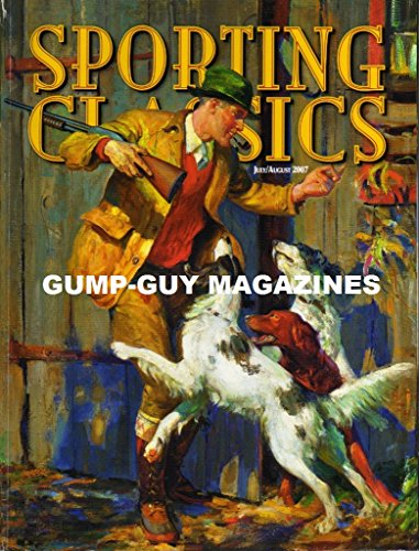 (Sporting Classics July / August 2007 Volume XXVI Issue 4)