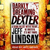 Darkly Dreaming Dexter: Dexter Book 1 | Jeff Lindsay