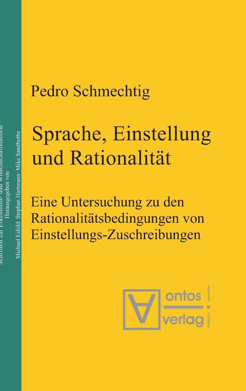 Sprache, Einstellung und Rationalität: Eine Untersuchung zu den Rationalitätsbedingungen von Einstellungs-Zuschreibungen (Epistemische Studien / Epistemic Studies, Band 5)