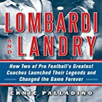 Lombardi and Landry: How Two of Pro Football's Greatest Coaches Launched Their Legends and Changed the Game Forever | Ernie Palladino