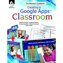 Creating a Google Apps Classroom: The Educator's Cookbook (Classroom Resources)