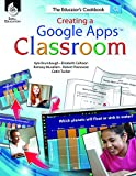Creating a Google Apps Classroom: The Educator s Cookbook (Classroom Resources)