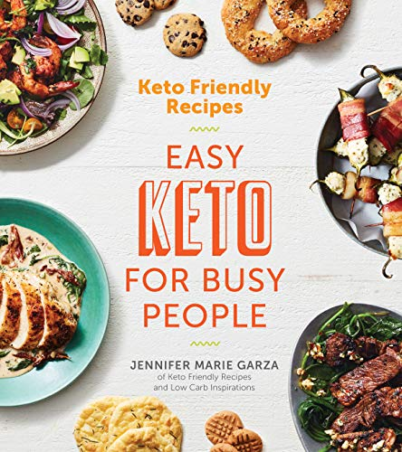 Keto Friendly Recipes: Easy Keto for Busy People by Jennifer Marie Garza