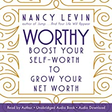 Worthy: Boost Your Self-Worth to Grow Your Net Worth Audiobook by Nancy Levin Narrated by Nancy Levin