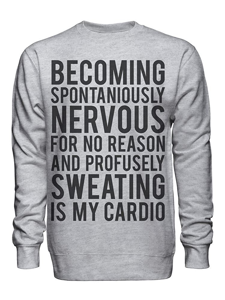 graphke Becoming Spontaniously Nervous for No Reason and Sweating is My Cardio Unisex Crew Neck Sweatshirt