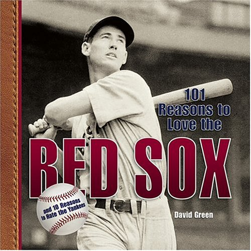 101 Reasons to Love the Red Sox: And 10 Reasons to Hate the Yankees pdf epub