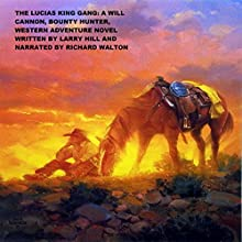 The Lucias King Gang: Will Cannon, Bounty Hunter, Western Adventure Novels, Book 17 Audiobook by Larry Hill Narrated by Richard L. Walton