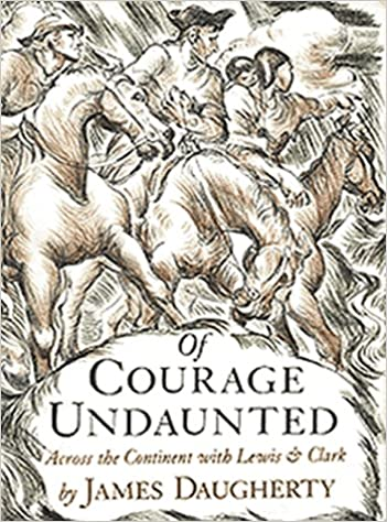 Amazon Of Courage Undaunted Across The Continent With Lewis Clark 9781893103023 James Daugherty Books