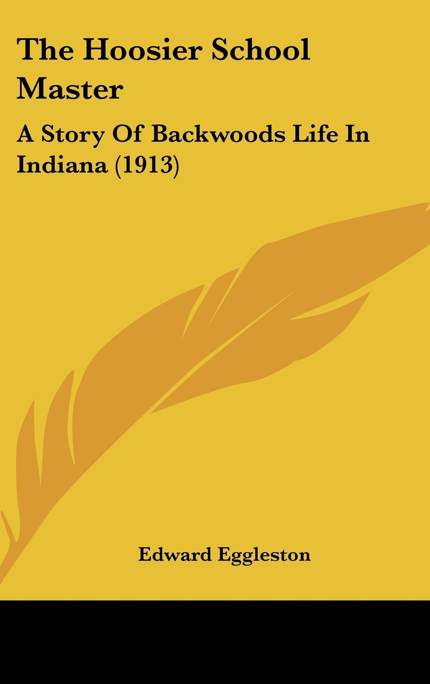 The Hoosier School Master: A Story Of Backwoods Life In Indiana (1913) pdf epub