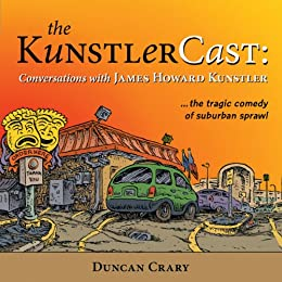 The KunstlerCast: Conversations with James Howard Kunstler by [Crary, Duncan]