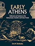 Early Athens: Settlements and Cemeteries in the Submycenaean, Geometric and Archaic Periods (Monumenta Archaeologica (42))