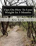 Tips on How to Lose Weight in 3 Months, K. G. Lim, 1477637273