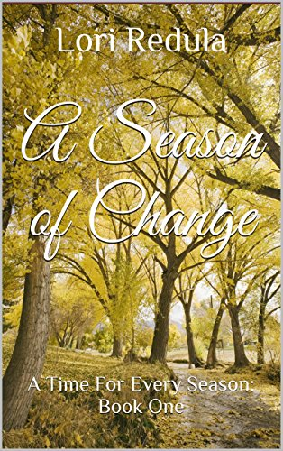 A Season of Change: (A Time For Every Season Book One) by [Redula, Lori]