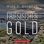 Friesisches Gold (Kommissarin Bernstein 2) | Wolf S. Dietrich
