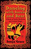 #1: Dancing with Raven and Bear: A Book of Earth Medicine and Animal Magic