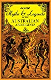 Some Myths and Legends of the Australian Aborigines offers