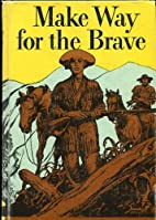 MAKE WAY FOR THE BRAVE by Merritt Parmelee…