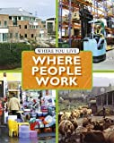 img - for Where People Work (Where You Live) book / textbook / text book