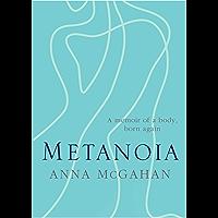 Metanoia: A Memoir of a Body, Born Again