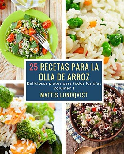 25 recetas para la olla de arroz: Deliciosos platos para todos los días (Spanish Edition)