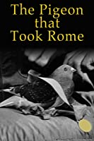Pigeon That Took Rome
