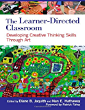 The Learner-Directed Classroom: Developing Creative Thinking Skills Through Art