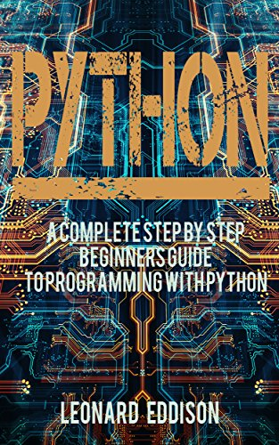 Python: A Complete Step By Step Beginners Guide To Programming With python
