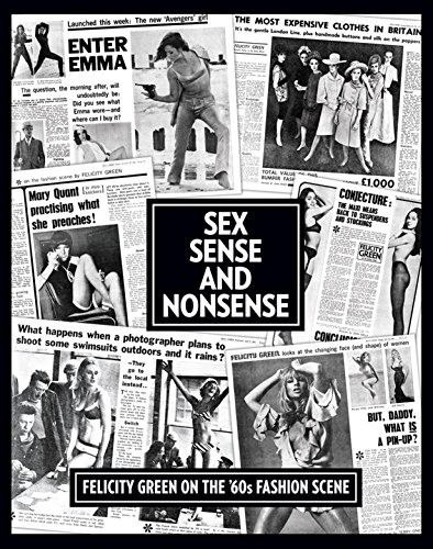 Sex, Sense and Nonsense: Felicity Green on the 60's Fashion Scene by Antique Collectors Club Dist