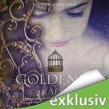 Goldener Käfig (Die Farben des Blutes 3) Hörbuch von Victoria Aveyard Gesprochen von: Britta Steffenhagen, Christiane Marx, Yara Blümel