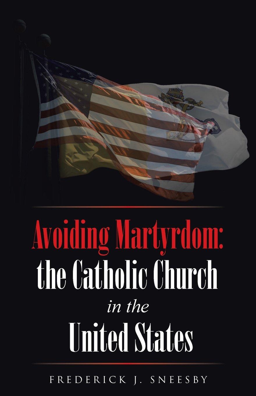 Avoiding Martyrdom: the Catholic Church in the United States PDF