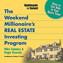 The Weekend Millionaire's Real Estate Investing Program: How to Get Rich in Your Spare Time Speech by Roger Dawson, Mike Summey Narrated by Roger Dawson, Mike Summey