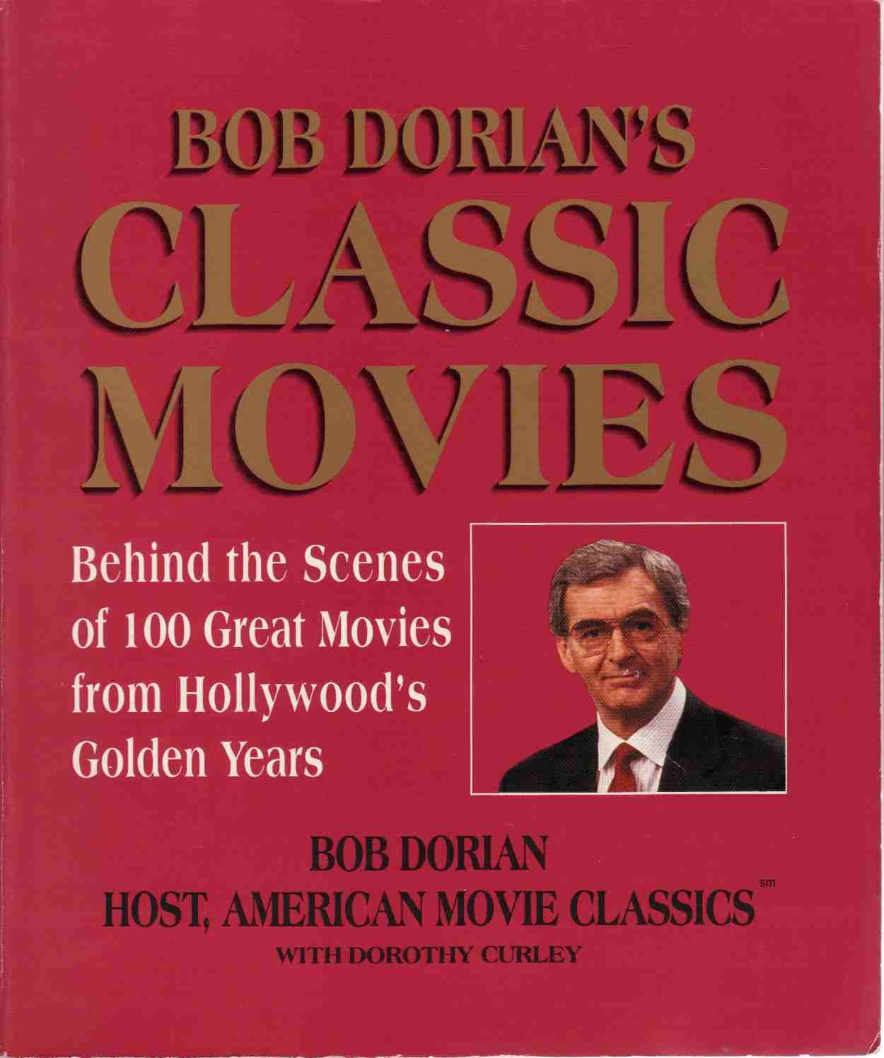 Bob Dorian's Classic Movies  Behind The Scenes Of 100 Great Movies From Hollywood's Golden Years