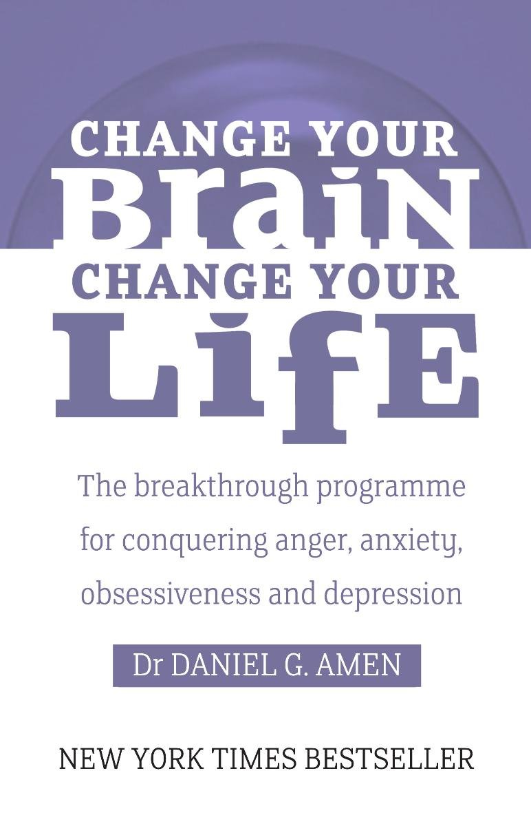 Change your brain Change your life : the breakthrough programme for conquering anger, anxiety, obsessiveness and depression pdf epub