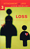 Loss - Sadness and Depression: Attachment and Loss Volume 3 (Attachment & Loss)