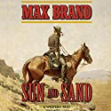 Sun and Sand: A Western Trio Audiobook by Max Brand Narrated by Eric G. Dove