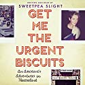 Get Me the Urgent Biscuits: An Assistant's Adventures in Theatreland Hörbuch von Sweetpea Slight Gesprochen von: Sweetpea Slight