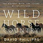 Wild Horse Country: The History, Myth, and Future of the Mustang | David Philipps