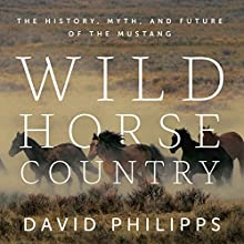 Wild Horse Country: The History, Myth, and Future of the Mustang Audiobook by David Philipps Narrated by David Colacci